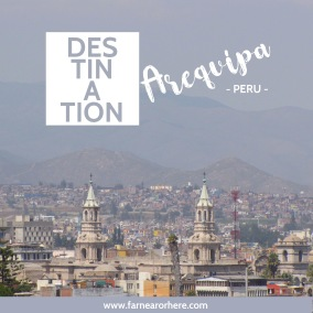 The secrets to visiting Arequipa in Peru ...