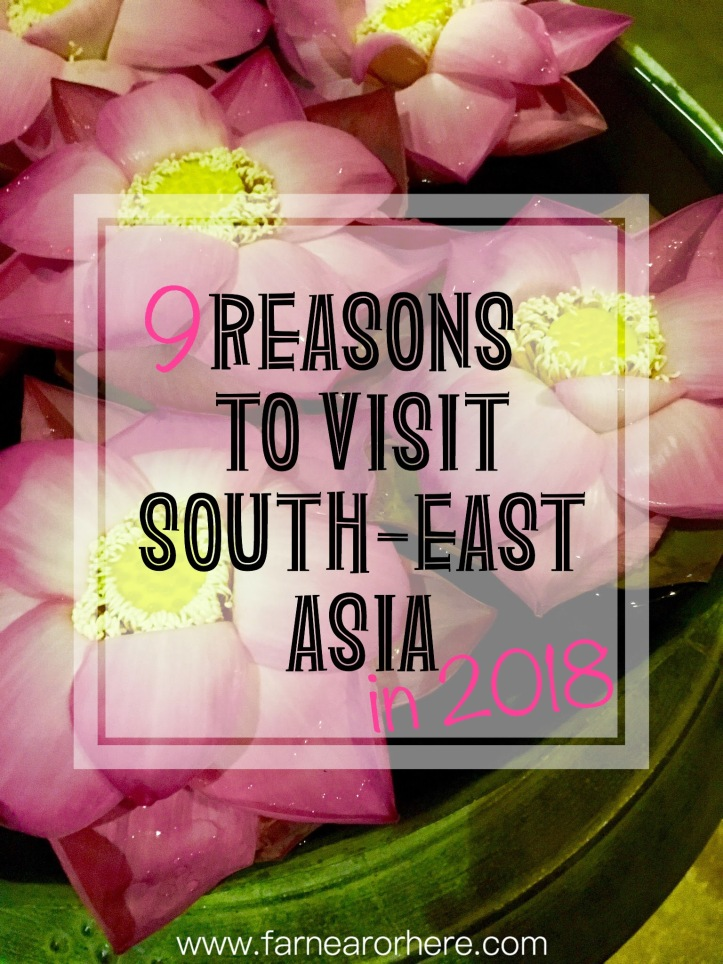 9 reasons to visit South-East Asia in 2018...